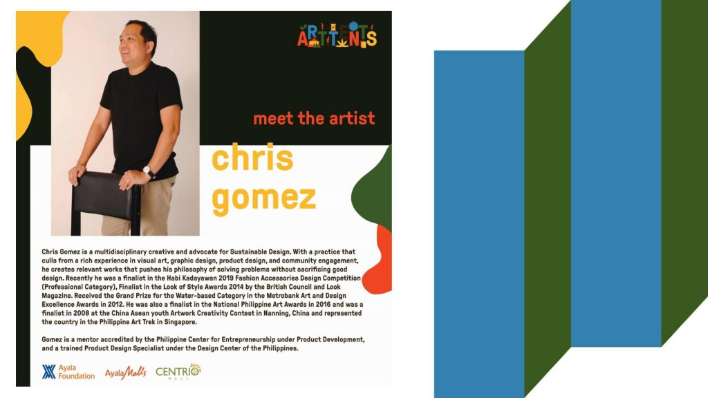 Chris Gomez is an accredited mentor by the Philippine Center for Entrepreneurship under Product Development. A multi disciplinary creative and advocate for sustainable design, he creates relevant works that push his philosophy of solving problems without sacrificing good design.